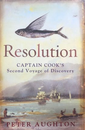 Resolution. The Story Of Captain Cook's Second Voyage of Discovery. Peter AUGHTON
