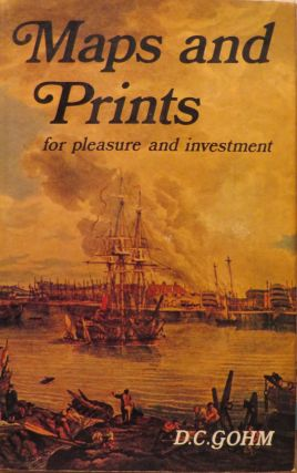 Maps and Prints - For Pleasure and Investment. D. C. GOHM
