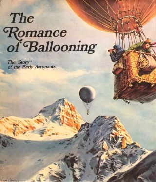 The Romance of Ballooning - The Story of The Early Aeronauts. Ballooning
