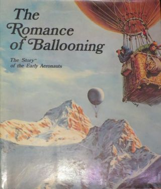 The Romance of Ballooning - The Story of The Early Aeronauts