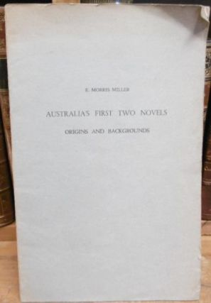 Australia's First Two Novels - Origins and Backgrounds. E. M. MILLER.