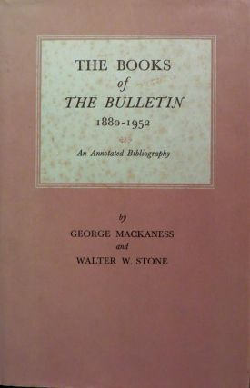 The Books Of The Bulletin 1880-1952. An Annotated Bibliography. G. MACKANESS, W. W. STONE