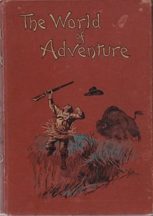 The World of Adventure. A Collection of Stirring Scenes and Moving Accidents. Volume IV