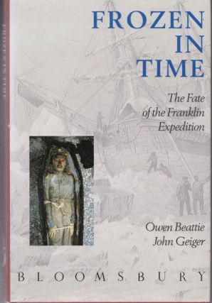 Frozen in Time. The Fate of the Franklin Expedition. Owen BEATTIE, John GEIGER