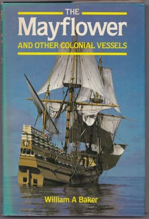 The Mayflower and Other Colonial Vessels. William A. BAKER