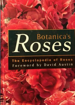 Botanica's Roses. The Encyclopedia Of Roses for New Zealand Gardens. Foreword by David Austin....
