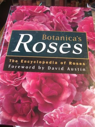 Botanica's Roses. The Encyclopedia Of Roses for New Zealand Gardens. Foreword by David Austin. Introduced By Geoff Bryant.