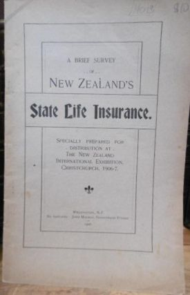 A Brief Survey of New Zealand's State Life Insurance. Specially Prepared for Distribution at the...