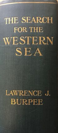 The Search for the Western Sea. The Story Of The Exploration of North-Western America. Lawrence...