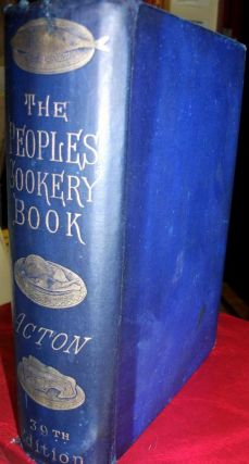 The People's Book of Modern Cookery With Additional Chapters on Cooking for Children, Cooking for Invalids, and the Digestibility of Different Foods