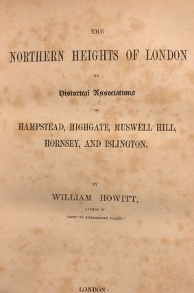 The Northern Heights Of London or Historical Associations of Hampstead, Highgate, Muswell Hill,...