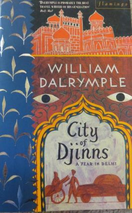 City of Djinns. A Year in Delhi. William DALRYMPLE