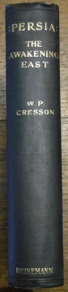 Persia: The Awakening East. W. P. CRESSON