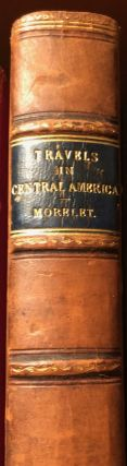 Travels in Central America, From the French of The Chevalier Arthur Morelet. ARTHUR MORELET