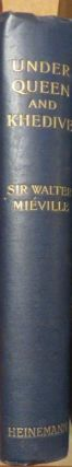 Under Queen and Khedive The Autobiography of an Anglo-Egyptian Official. Walter MIEVILLE.