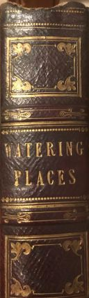 The Watering places of Great Britain and Fashionable Directory Illustrated with Views (Dedicated...