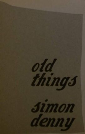 Old Things. Simon DENNY, Nick Austin, Tahi Moore