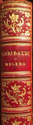 Garibaldi: Recollections of His Public and Private Life with More Than A Hundred Letters from the...