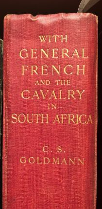 With General French and the Cavalry in South Africa. Charles Sydney GOLDMANN