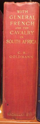 With General French and the Cavalry in South Africa. Charles Sydney GOLDMANN.