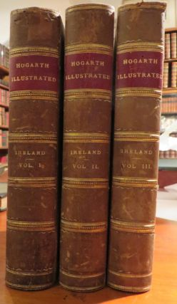 Hogarth Illustrated. 3 Vols. John IRELAND.