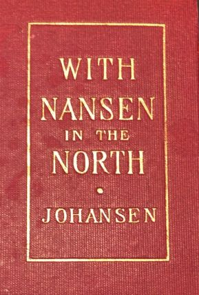 With Nansen in the North A Record of the Fram Expedition 1893-96. Hjalmar JOHANSEN