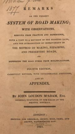 Remarks on the Present System of Road Making; with Observations Deduced From Practice and...