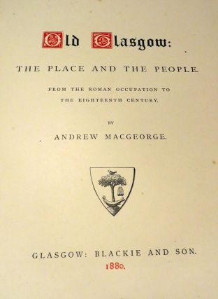 Old Glasgow, the Place and People. Andrew MacGEORGE