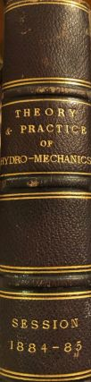 The Theory and Practice of Hydro-Mechanics. A Series of Lectures Delivered At The Institution of...