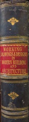 Modern Building and Architecture: A Series Of Working Drawings And Practical Designs Including...