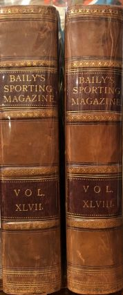 Baily's Magazine of Sports and Pastimes Volume The Forty-Seventh
