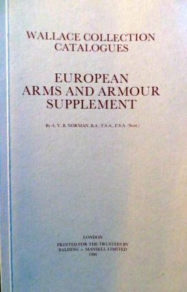 Wallace Collection, London - European Arms and Armour Supplement. A. V. B. NORMAN