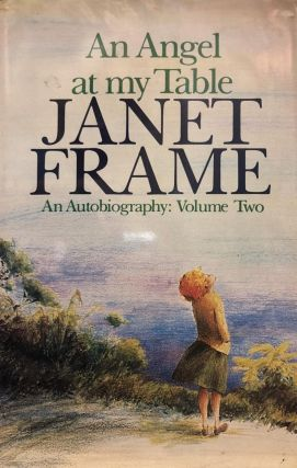 An Angel at My Table; an Autobiography; Volume 2. Janet FRAME
