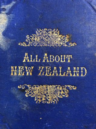All About New Zealand. Being A Complete Record of Colonial Life