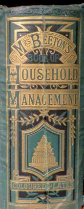 The Book of Household Management comprising information for the mistress, housekeeper, cook,...