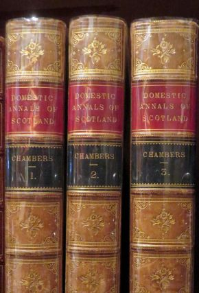 Domestic Annals of Scotland. Robert CHAMBERS