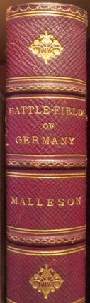 The Battle-fields of Germany.. the Thirty-years' War to the Battle of Blenheim. G. B. MALLESON
