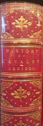 A History of Cavalry from the Earliest Times with Lessons for the Future. G. T. DENISON