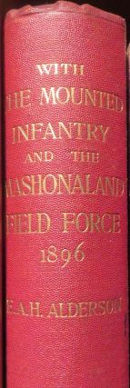 With the Mounted Infantry and the Mashonaland Field Force 1896. EAH Alderson