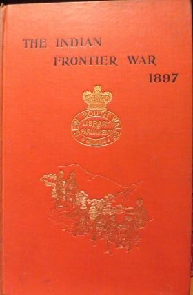The Indian Frontier War Being an Account of the Mohmand and Tirah Expeditions 1897. Lionel James
