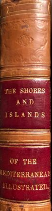 The Shores & Islands of the Mediterranean, Drawn from Nature by Sir Grenville Temple, Bart, W.L...