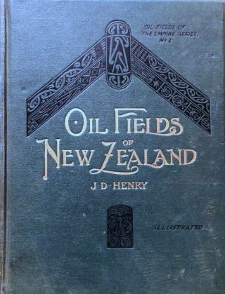 Oil Fields of New Zealand. With Some Critical Notes on The Colonial Oil Situation of To-Day