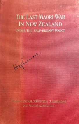 The Last Maori War in New Zealand Under the Self-Reliant Policy ; with a Preface By R.A. Loughnan.