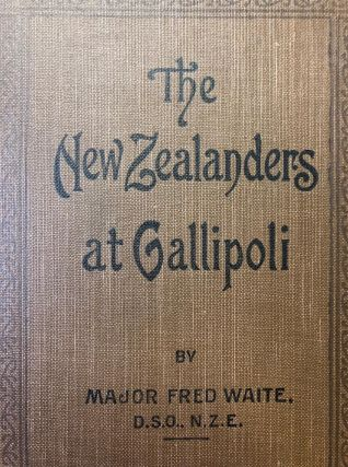 The New Zealanders at Gallipoli. Fred WAITE