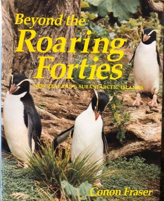 Beyond the Roaring Forties New Zealand's Subantarctic Islands. Conon FRASER