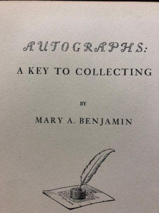 Autographs: A Key to Collecting. Mary A. Benjamin