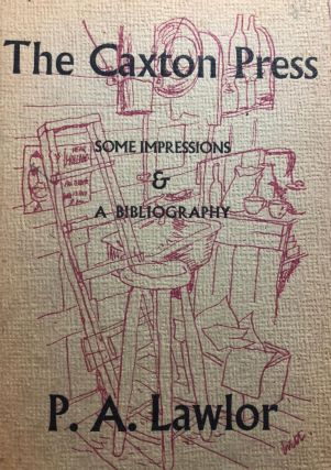 The Caxton Press. Some Impressions & a Bibliography. Lawlor P. A.