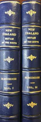 New Zealand, or Zealandia, The Britain of the South. 2 Volumes. Charles HURSTHOUSE.