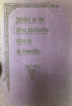 Jubilee of the First Methodist Church in Dunedin. 1862-1912