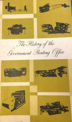 The History of the Government Printing Office. W. A. Glue.